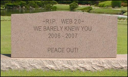 R.I.P. WEB 2.0- WE BARELY KNEW YOU